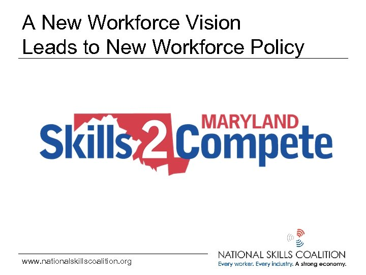 A New Workforce Vision Leads to New Workforce Policy www. nationalskillscoalition. org