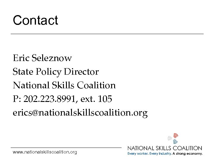 Contact Eric Seleznow State Policy Director National Skills Coalition P: 202. 223. 8991, ext.