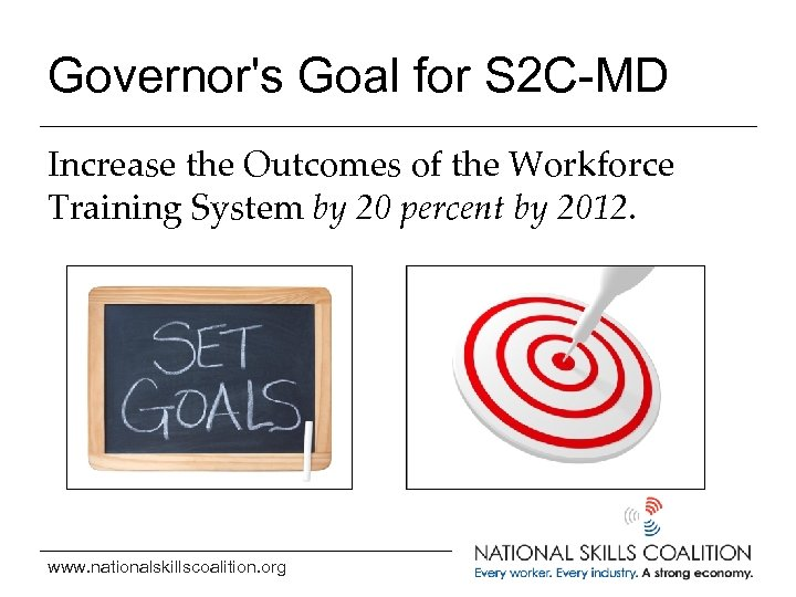 Governor's Goal for S 2 C-MD Increase the Outcomes of the Workforce Training System