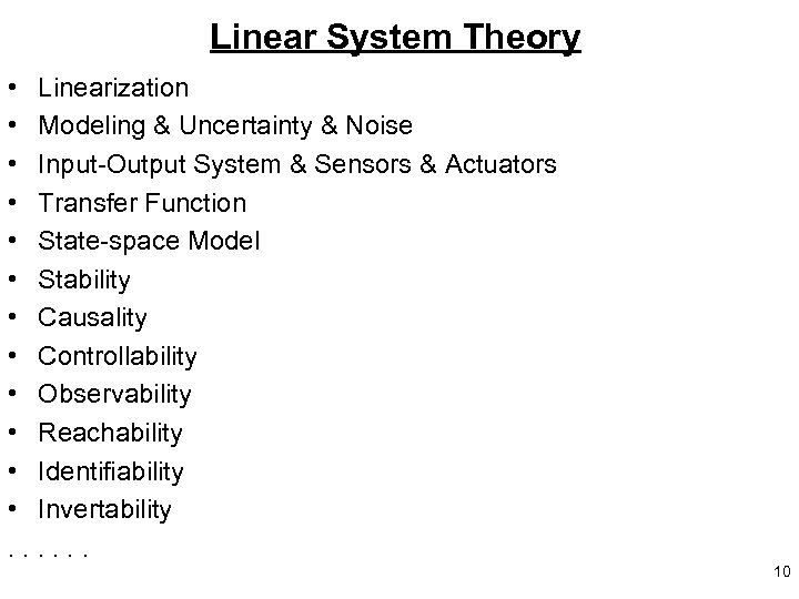 Linear System Theory • Linearization • Modeling & Uncertainty & Noise • Input-Output System