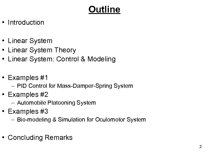 Outline • Introduction • Linear System Theory • Linear System: Control & Modeling •