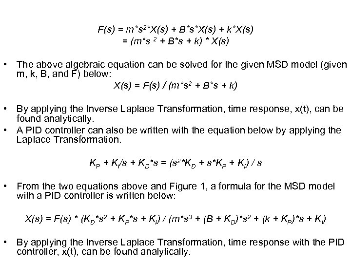 F(s) = m*s 2*X(s) + B*s*X(s) + k*X(s) = (m*s 2 + B*s +