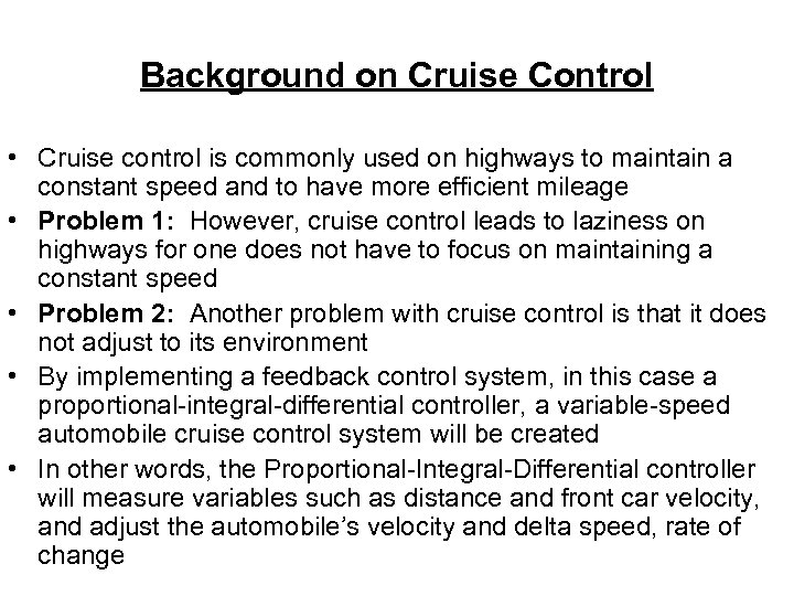 Background on Cruise Control • Cruise control is commonly used on highways to maintain
