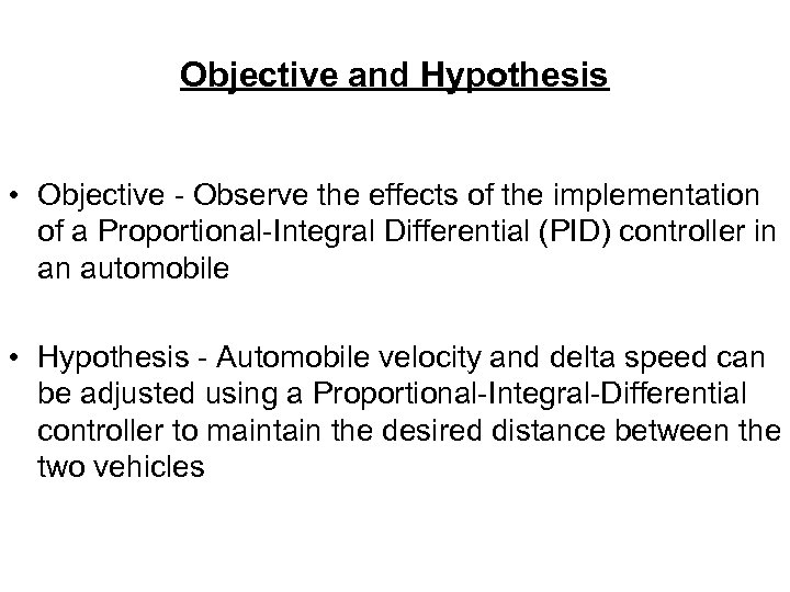 Objective and Hypothesis • Objective - Observe the effects of the implementation of a