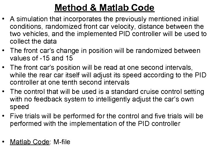 Method & Matlab Code • A simulation that incorporates the previously mentioned initial conditions,