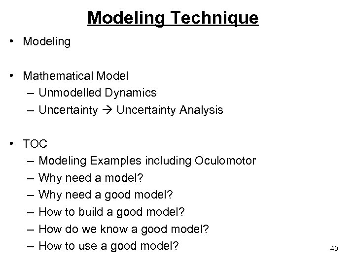 Modeling Technique • Modeling • Mathematical Model – Unmodelled Dynamics – Uncertainty Analysis •
