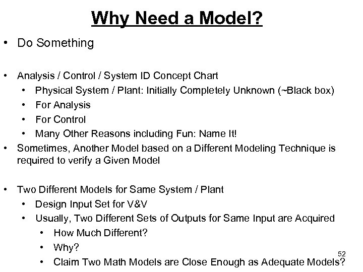 Why Need a Model? • Do Something • Analysis / Control / System ID