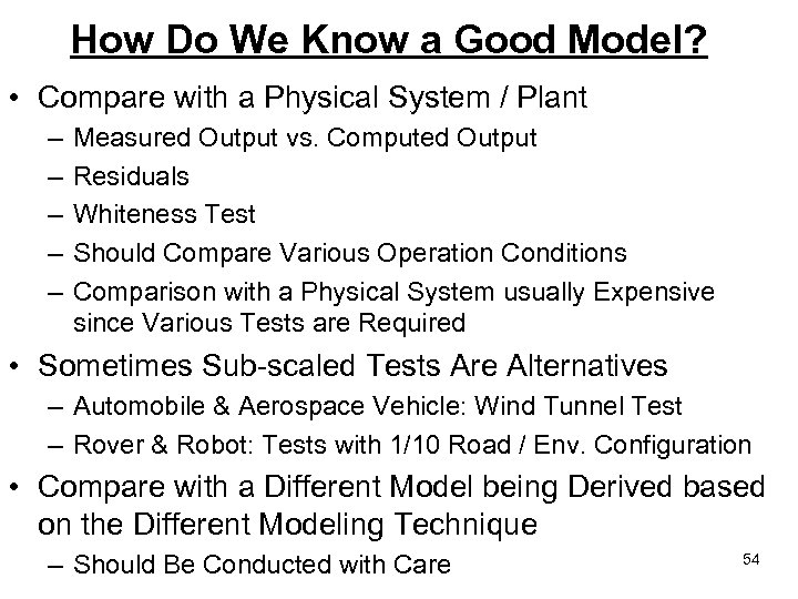 How Do We Know a Good Model? • Compare with a Physical System /