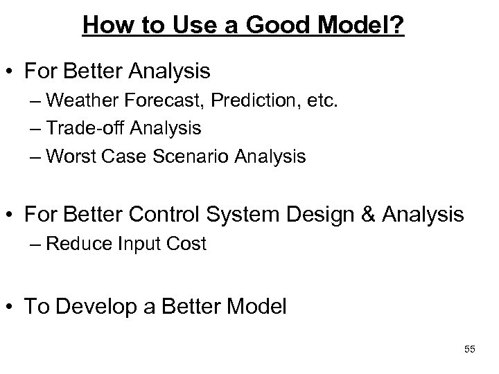 How to Use a Good Model? • For Better Analysis – Weather Forecast, Prediction,