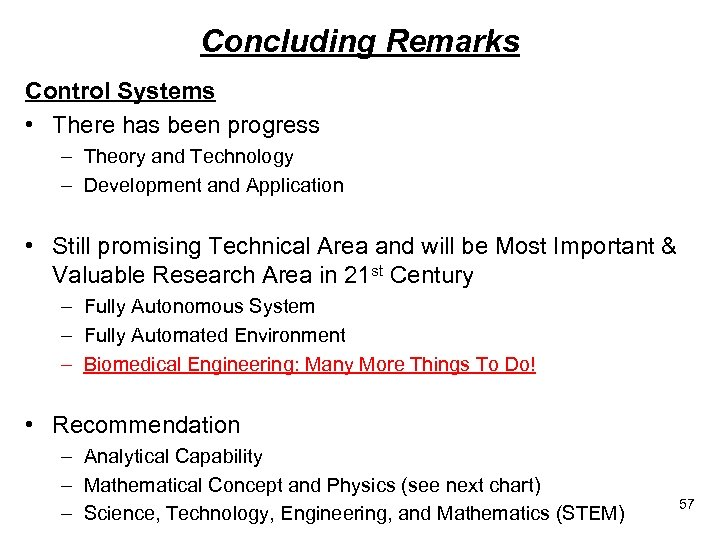 Concluding Remarks Control Systems • There has been progress – Theory and Technology –