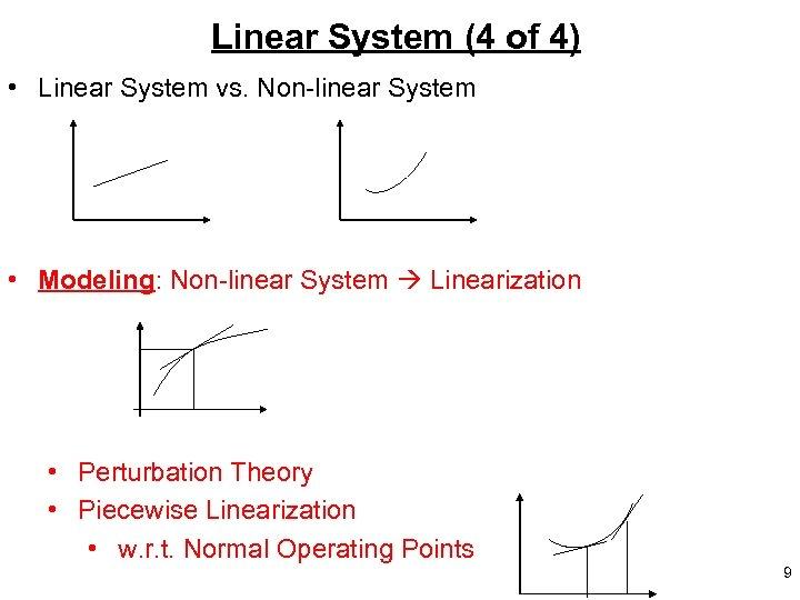 Linear System (4 of 4) • Linear System vs. Non-linear System • Modeling: Non-linear
