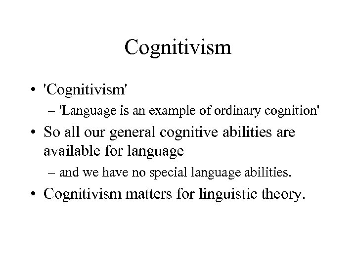 Cognitivism • 'Cognitivism' – 'Language is an example of ordinary cognition' • So all