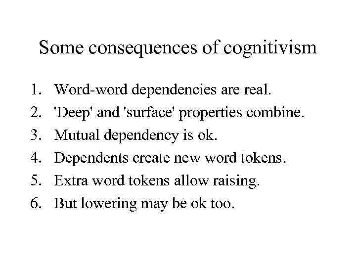 Some consequences of cognitivism 1. 2. 3. 4. 5. 6. Word-word dependencies are real.