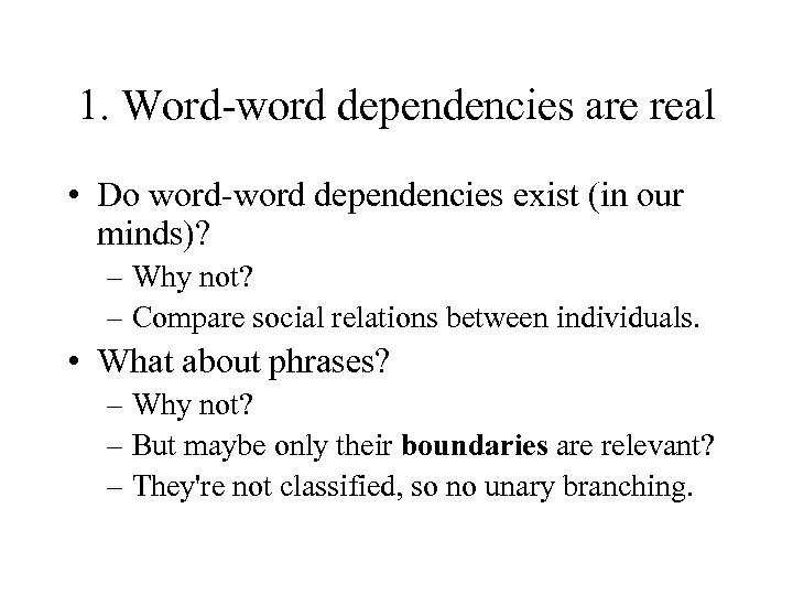 1. Word-word dependencies are real • Do word-word dependencies exist (in our minds)? –
