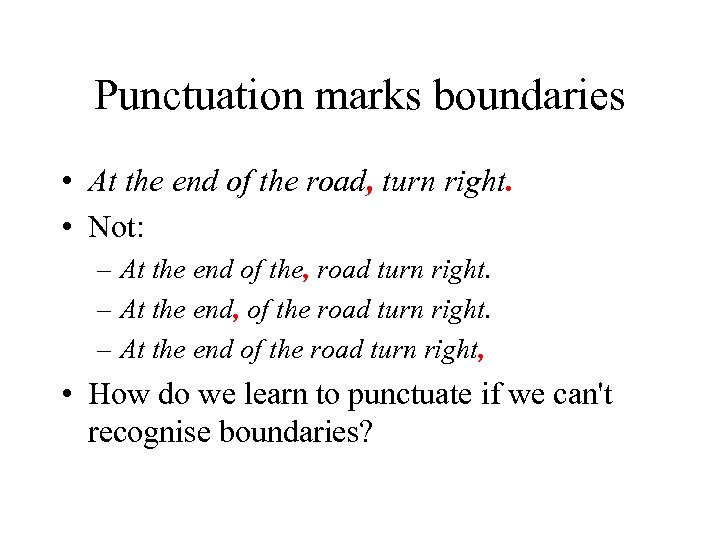 Punctuation marks boundaries • At the end of the road, turn right. • Not: