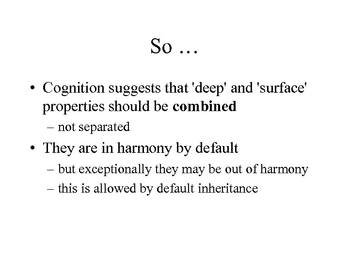 So … • Cognition suggests that 'deep' and 'surface' properties should be combined –