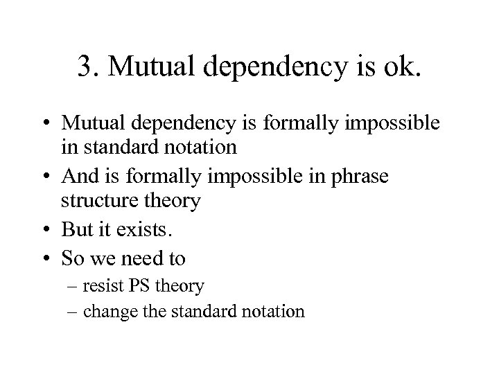 3. Mutual dependency is ok. • Mutual dependency is formally impossible in standard notation