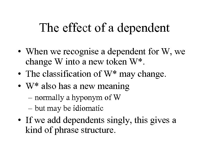 The effect of a dependent • When we recognise a dependent for W, we