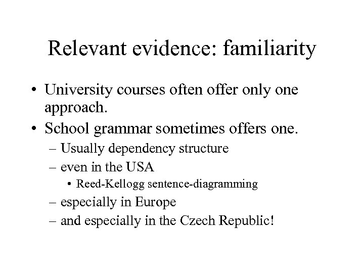 Relevant evidence: familiarity • University courses often offer only one approach. • School grammar