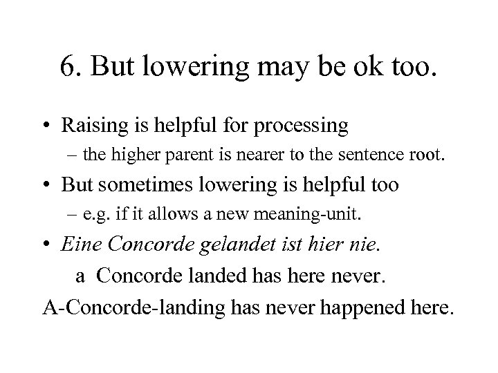 6. But lowering may be ok too. • Raising is helpful for processing –