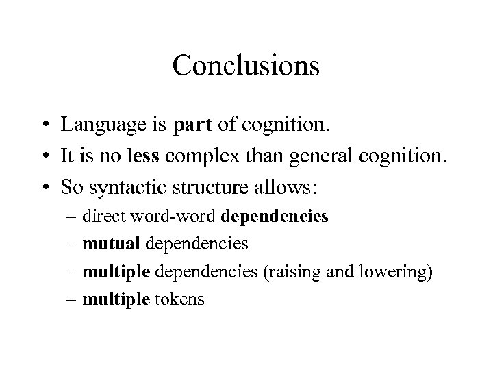 Conclusions • Language is part of cognition. • It is no less complex than