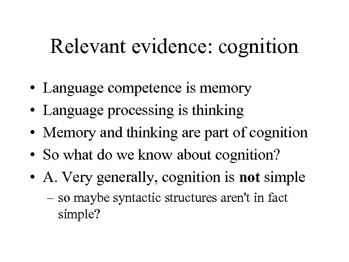 Relevant evidence: cognition • • • Language competence is memory Language processing is thinking