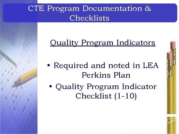 CTE Program Documentation & Checklists Quality Program Indicators • Required and noted in LEA