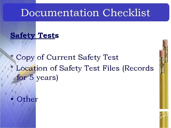 Documentation Checklist Safety Tests * Copy of Current Safety Test * Location of Safety
