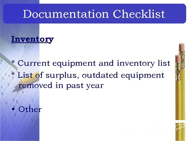 Documentation Checklist Inventory * Current equipment and inventory list * List of surplus, outdated