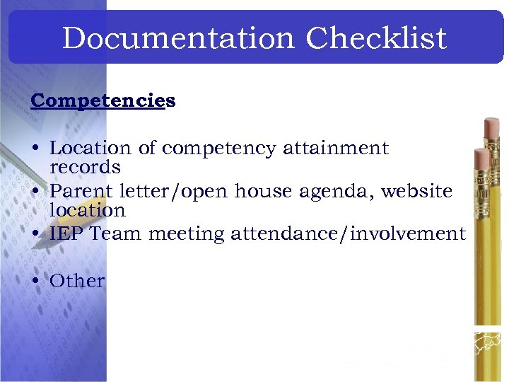Documentation Checklist Competencies • Location of competency attainment records • Parent letter/open house agenda,