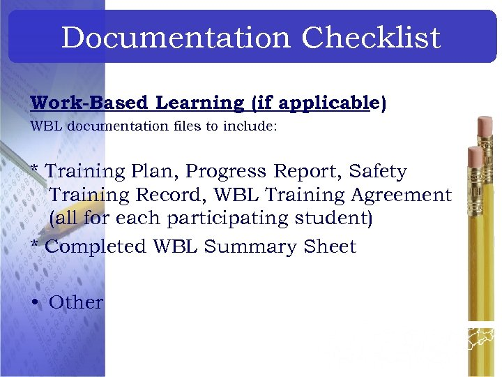 Documentation Checklist Work-Based Learning (if applicable) WBL documentation files to include: * Training Plan,