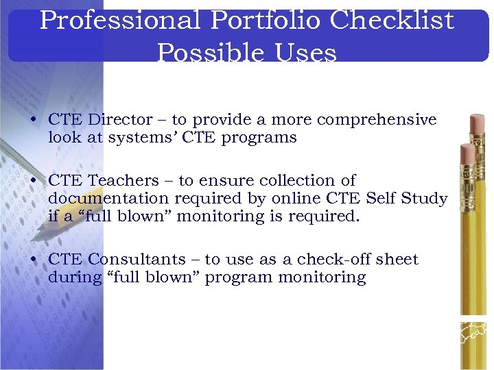 Professional Portfolio Checklist Possible Uses • CTE Director – to provide a more comprehensive