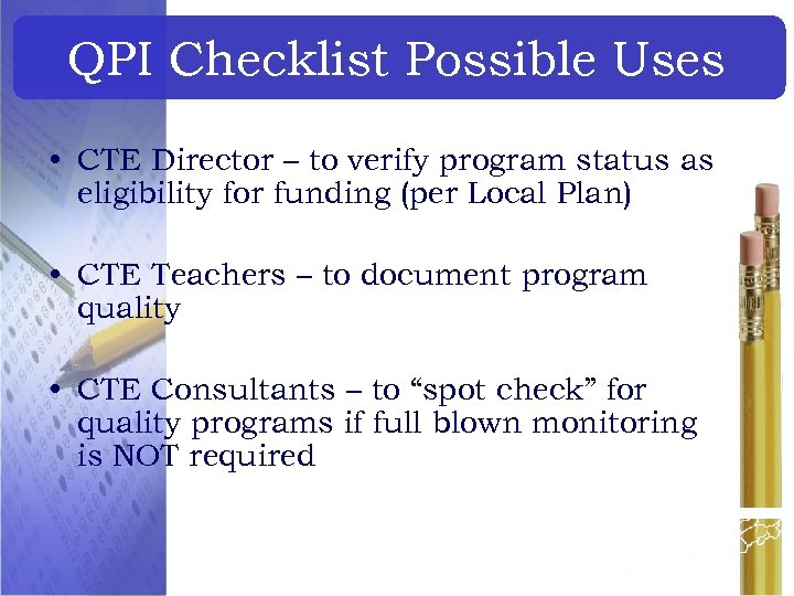 QPI Checklist Possible Uses • CTE Director – to verify program status as eligibility