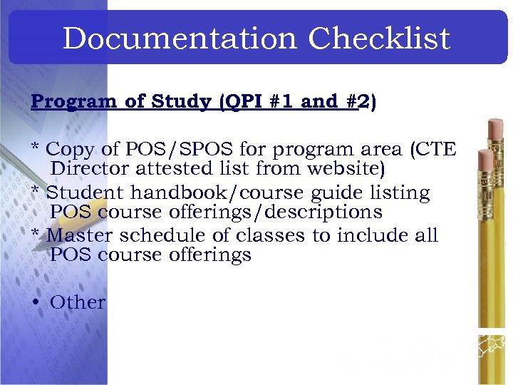Documentation Checklist Program of Study (QPI #1 and #2) * Copy of POS/SPOS for
