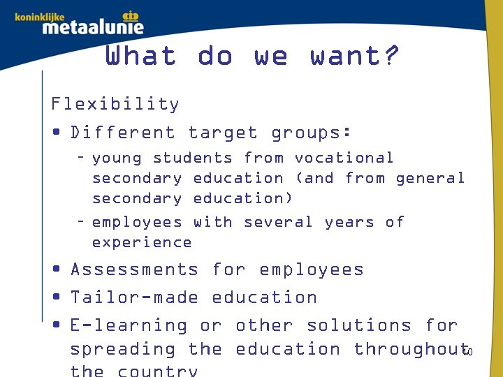 What do we want? Flexibility • Different target groups: – young students from vocational