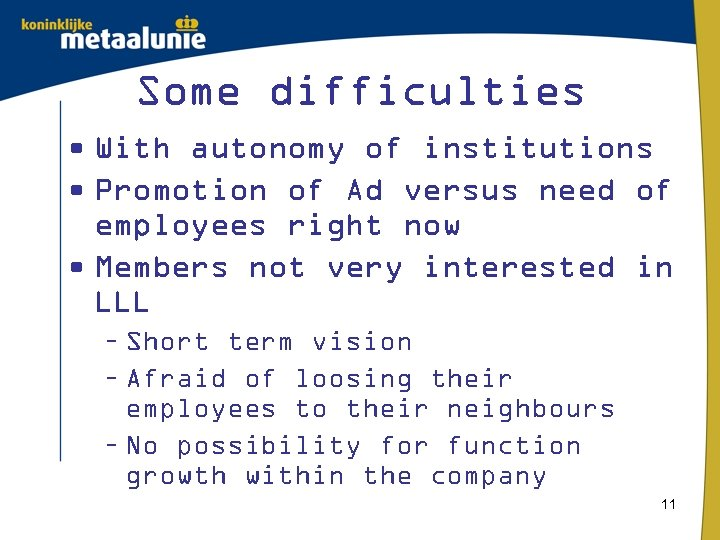 Some difficulties • With autonomy of institutions • Promotion of Ad versus need of
