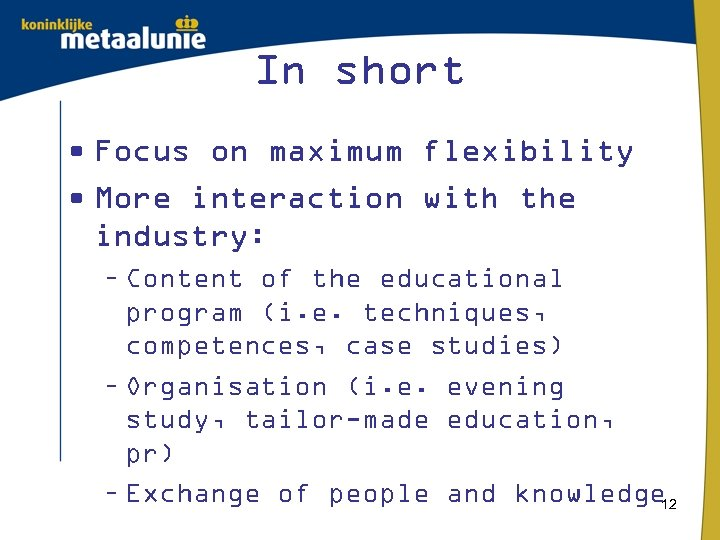 In short • Focus on maximum flexibility • More interaction with the industry: –