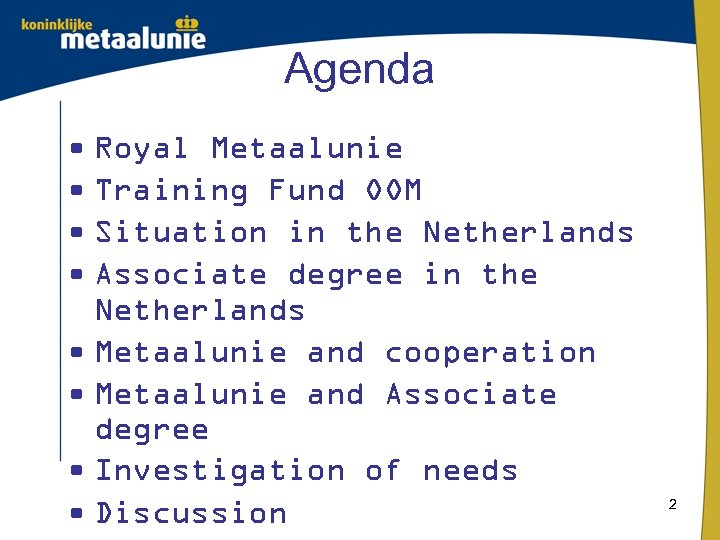 Agenda • Royal Metaalunie • Training Fund OOM • Situation in the Netherlands •