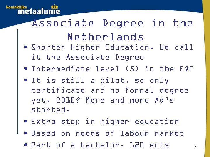 Associate Degree in the Netherlands • Shorter Higher Education. We call it the Associate