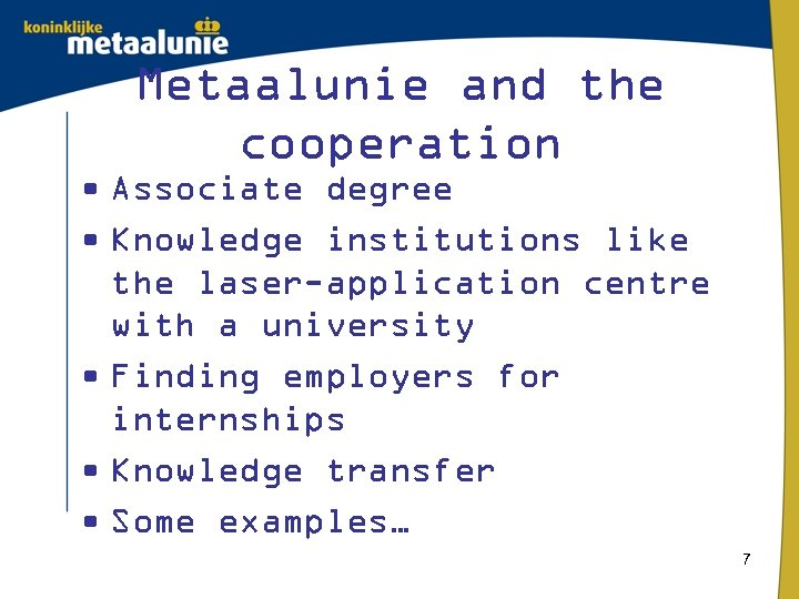 Metaalunie and the cooperation • Associate degree • Knowledge institutions like the laser-application centre