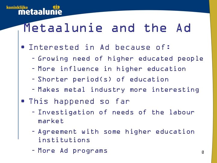 Metaalunie and the Ad • Interested in Ad because of: – – Growing need