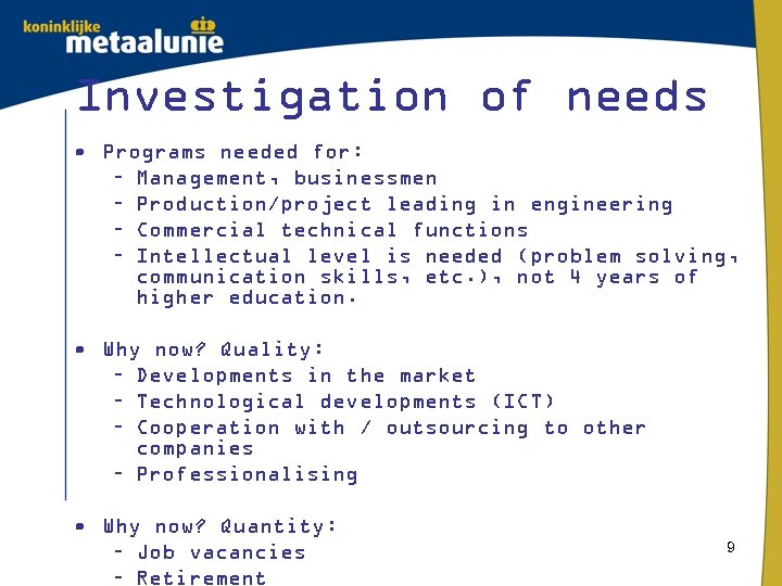 Investigation of needs • Programs needed for: – Management, businessmen – Production/project leading in