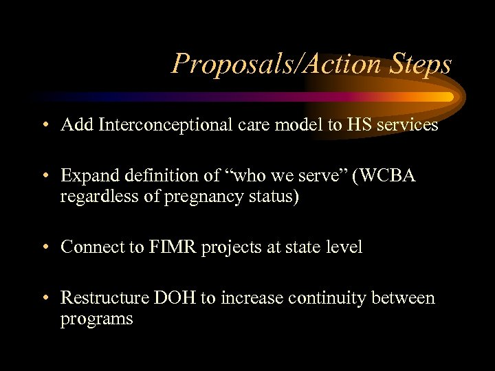 Proposals/Action Steps • Add Interconceptional care model to HS services • Expand definition of