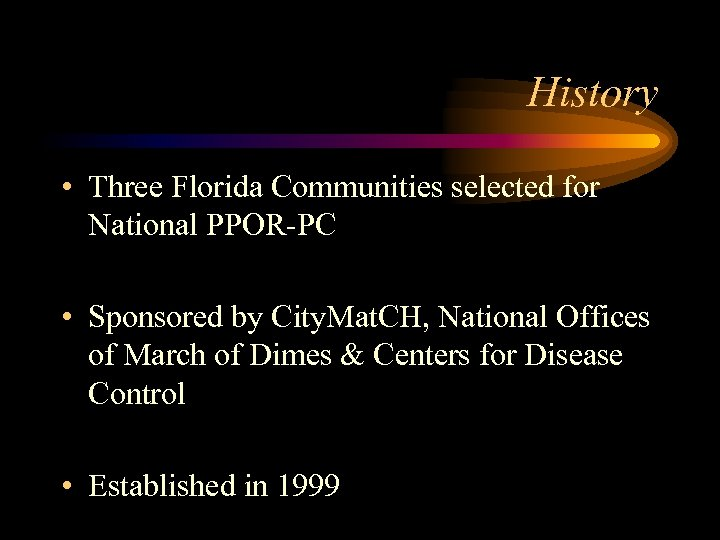 History • Three Florida Communities selected for National PPOR-PC • Sponsored by City. Mat.
