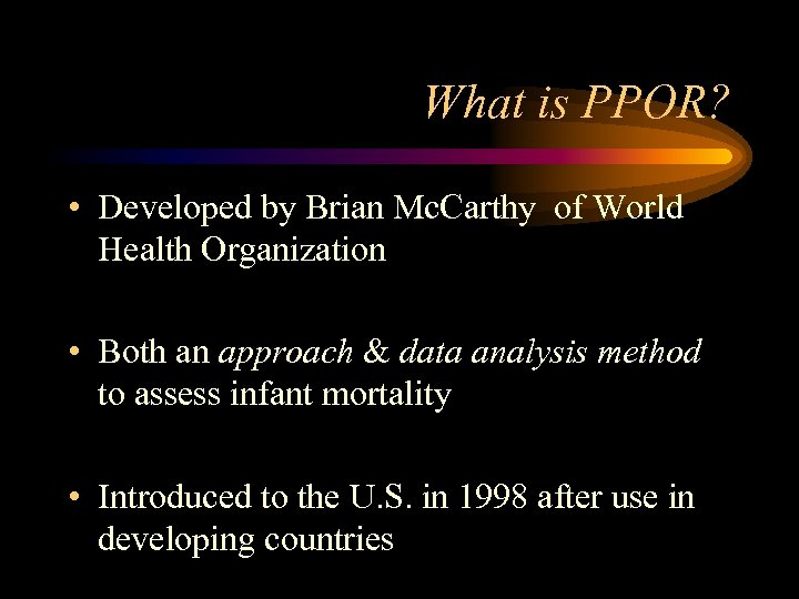 What is PPOR? • Developed by Brian Mc. Carthy of World Health Organization •