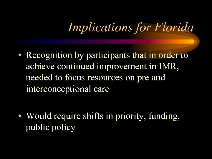 Implications for Florida • Recognition by participants that in order to achieve continued improvement