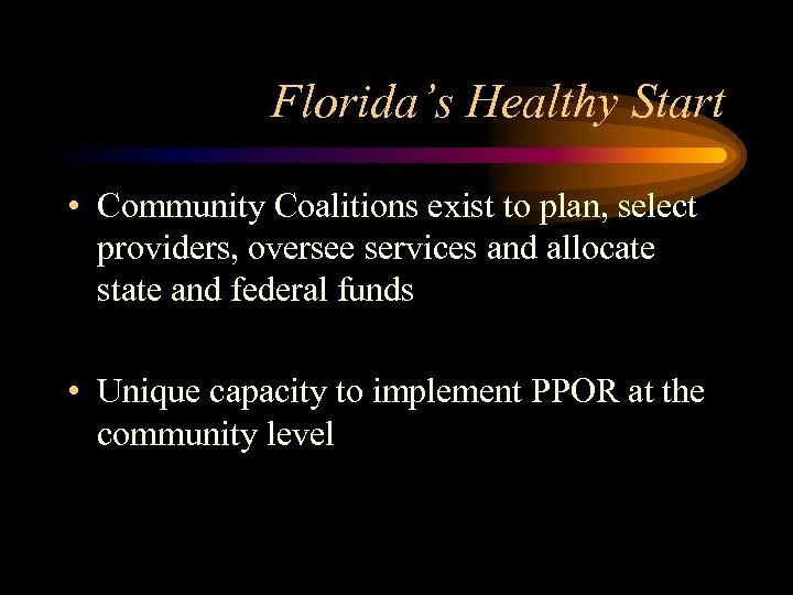 Florida's Healthy Start • Community Coalitions exist to plan, select providers, oversee services and