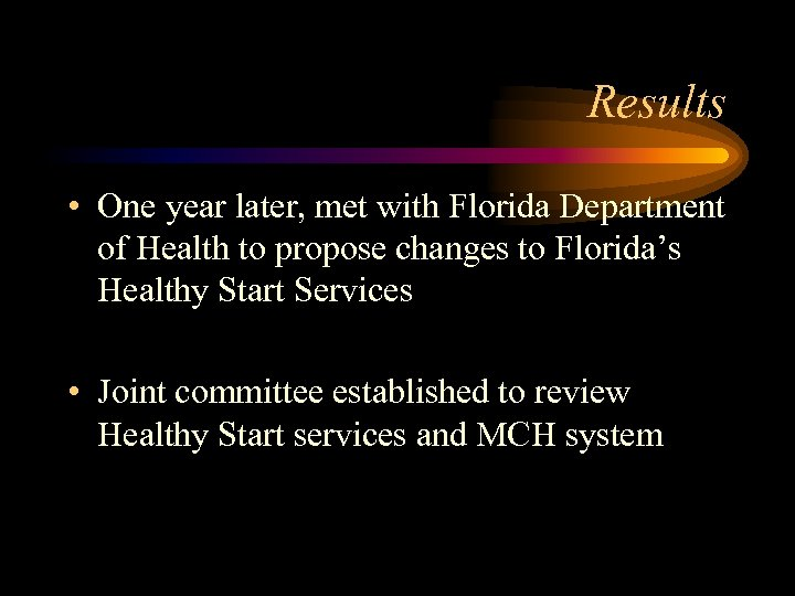 Results • One year later, met with Florida Department of Health to propose changes