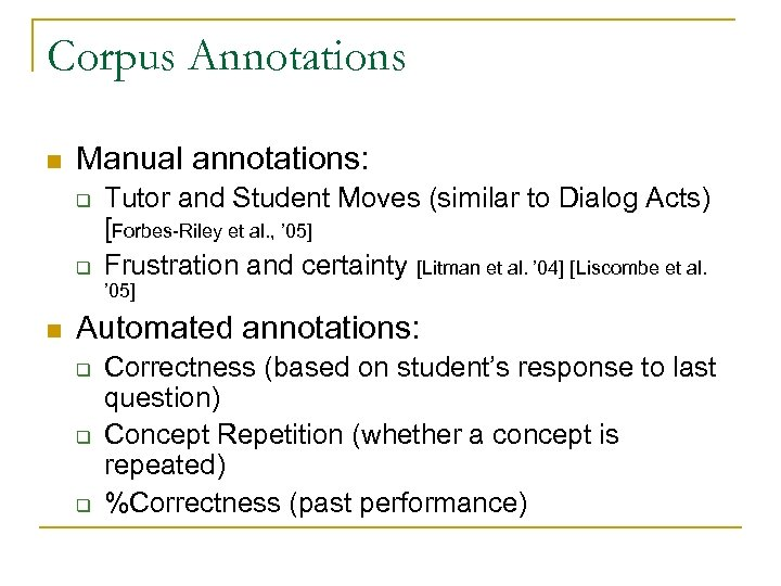 Corpus Annotations n Manual annotations: q q Tutor and Student Moves (similar to Dialog