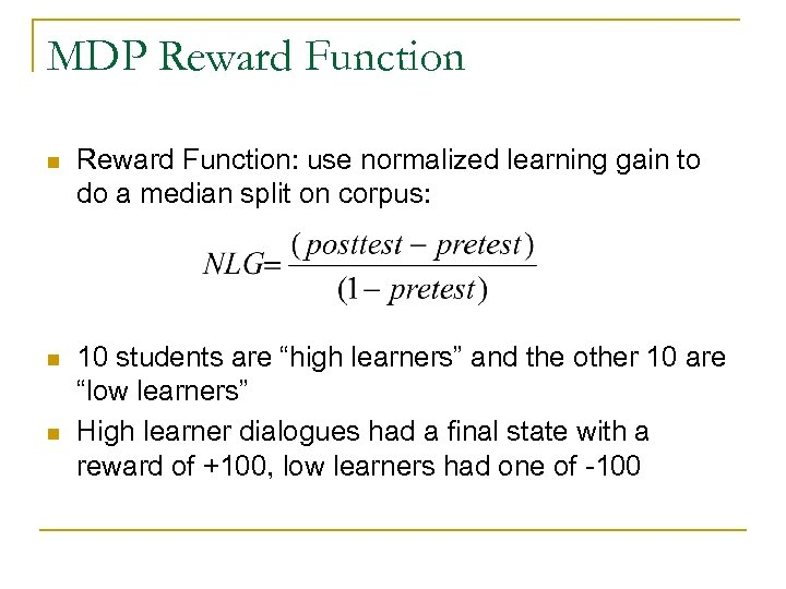 MDP Reward Function n Reward Function: use normalized learning gain to do a median